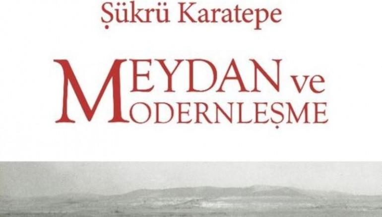 """Karatepe'den """"Meydan Ve Modernleşme"""" Kitabı"""