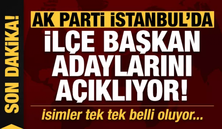 Son dakika: AK Parti İstanbul'da başkan adaylarını açıklıyor...
